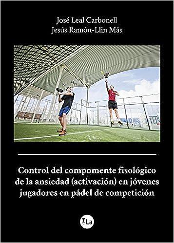... de la ansiedad en jóvenes jugadores de pádel de competición viveLibro Lanzamiento: Amazon.es: Jesús Ramón-Llin Más, José Leal Carbonell: Libros