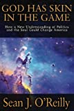 img - for God Has Skin In The Game: How a New Understanding of Politics and the Soul Could Change America book / textbook / text book