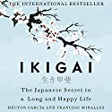 Ikigai: The Japanese Secret to a Long and Happy Life Audiobook by Héctor García, Francesc Miralles Narrated by Naoko Mori