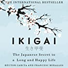 Ikigai: The Japanese Secret to a Long and Happy Life Hörbuch von Héctor García, Francesc Miralles Gesprochen von: Naoko Mori