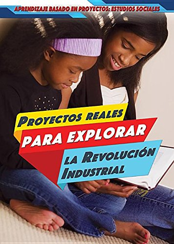 Proyectos Reales Para Explorar La Revolucion Industrial (Real-World Projects to Explore the Industrial Revolution)