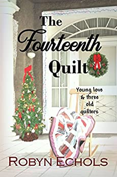The Fourteenth Quilt: A Christmas tale of young love and three old quilters just doing the best that they can by [Echols, Robyn]