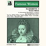 Elizabeth I, 1533-1603: The Famous Women Series (Dramatised) | Avis Murton Carter
