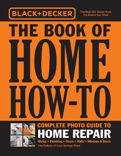 - Black & Decker The Book of Home How-To Complete Photo Guide to Home Repair: Wiring - Plumbing - Floors - Walls - Windows & Doors