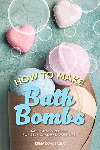 How to Make Bath Bombs: Bath Bombs Recipes for Self-Care and Daily Life