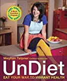 UnDiet: Eat Your Way to Vibrant Health by Meghan Telpner (April 2 2013)