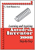 Learning and Applying Autodesk Inventor 2008 Step-by-Step, L. Scott Hansen, 0831133406