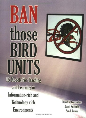 Ban Those Bird Units! 15 Models for Teaching and Learning in Information-rich and Technology-rich - Hi Ban