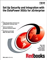 Set Up Security and Integration with the DataPower XI50z for zEnterprise Front Cover