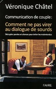 Communication de couple - comment ne pas virer au dialogue de sourds par Véronique Châtel