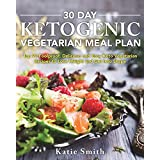 30 Day Ketogenic Vegetarian Meal Plan: Top 90 Foolproof, Delicious and Easy Keto Vegetarian Recipes to Lose Weight and Get Into Shape (Ketogenic Vegetarian Cookbook)