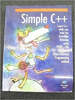 Book Simple C++: Featuring Robodog and the Profound Object-Oriented Programming Method (Poop) by Cogswell, Jeffrey M. (1994)