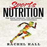Sports Nutrition: The Base Manual for Obtaining Maximum Performance | Rachel Hall