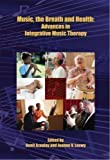 Music, the Breath and Health : Advances in Integrative Music Therapy, , 0980135524