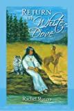Return of White Dove, Rachel Waters, 1441506705