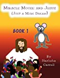 Miracle Mouse and Jesus, Harlisha Carroll, 1462641822