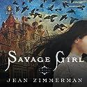 Savage Girl Audiobook by Jean Zimmerman Narrated by Edoardo Ballerini