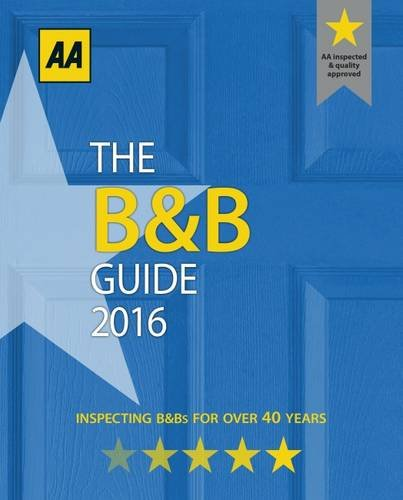 The B&B Guide 2016 (B&B Guide (AA Bed and Breakfast Guide))...