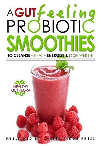 A GUT FEELING. PROBIOTIC SMOOTHIES: TO CLEANSE - HEAL - ENERGISE & LOSE WEIGHT. by [Michaels, Oliver]