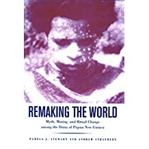Remaking the World: Myth, Mining, and Ritual Change Among the Duna of Papua New Guinea (Smithsonian Series in Ethnographic Inquiry)