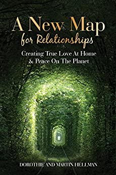 A New Map for Relationships: Creating True Love at Home and Peace on the Planet by [Hellman, Martin E., Hellman, Dorothie L.]
