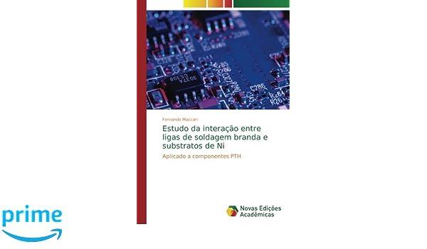 Estudo da interação entre ligas de soldagem branda e substratos de Ni: Aplicado a componentes PTH: Amazon.es: Fernando Maccari: Libros en idiomas ...