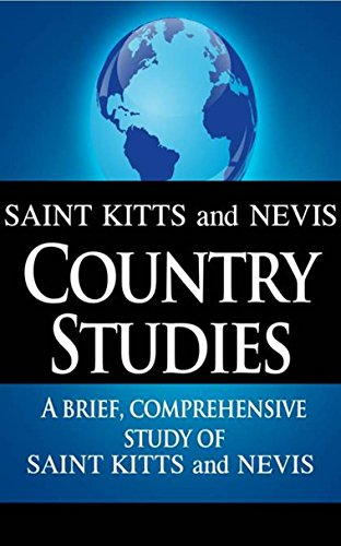 SAINT KITTS and NEVIS Country Studies: A brief, comprehensive study of Saint Kitts and Nevis