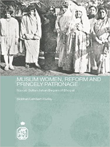 Muslim Women, Reform and Princely Patronage (Royal Asiatic