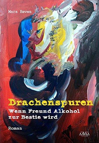 Drachenspuren: Wenn Freund Alkohol zur Bestie wird