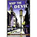 Whip The Devil (San Francisco Mystery Book 1)