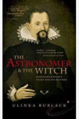 The Astronomer and the Witch: Johannes Kepler's Fight for his Mother Paperback