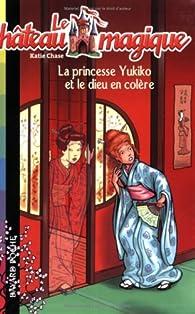 Le château magique, Tome 3 : La princesse Yukito et le dieu en colère par Linda Chapman