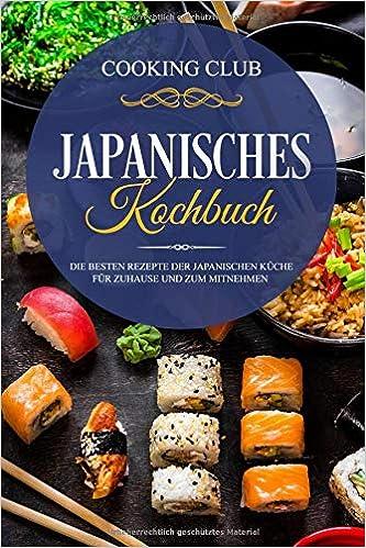 Japanisches Kochbuch Die Besten Rezepte Der Japanischen Kuche Fur