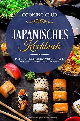 Japanisches Kochbuch: Die besten Rezepte der japanischen Küche für Zuhause und zum Mitnehmen.
