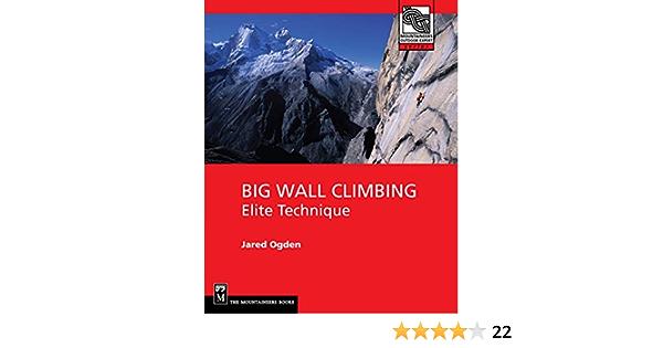 Big Wall Climbing: Elite Technique Montaineers Outdoor Expert ...