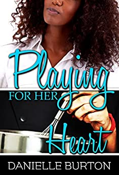 Playing for her Heart (Games Lovers Play Book 1) by [Burton, Danielle]