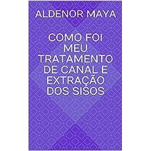 Como foi meu tratamento de canal e extração dos sisos (Portuguese Edition)