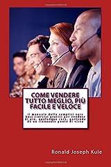 COME VENDERE Tutto Meglio, Più Facile e Veloce: il manuale delle semplici vere basi esercizi pratici per vendere di più, qualunque cosa, partendo  da un rinnovato punto di vista (Italian Edition) Paperback