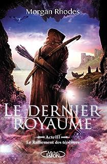 Le dernier royaume, tome 3 : Le ralliement des ténèbres par Rowen