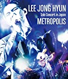 Lee Jong Hyun Solo Concert in Japan: Metropolis [Blu-ray]