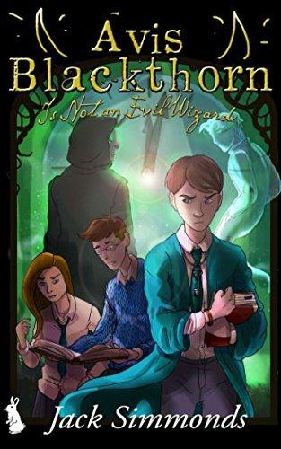 Avis Blackthorn: Is Not An Evil Wizard!: (The Wizard Magic School Series, Book 1)