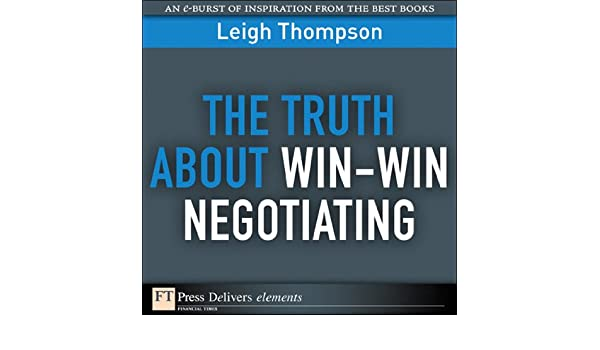The Truth About Win-Win Negotiating - Leigh L. Thompson - Google Книги