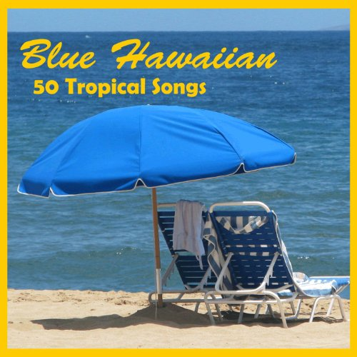 Blue Hawaiian: 50 Tropical Songs]()