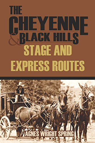 The Cheyenne and Black Hills Stage and Express Routes (Abridged, (Cheyenne Springs)
