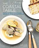 The Coastal Table: Recipes Inspired by the Farmlands and Seaside of Southern New England