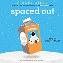 Spaced Out: Moon Base Alpha, Book 2 Audiobook by Stuart Gibbs Narrated by Gibson Frazier