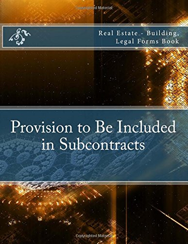 Provision to Be Included in Subcontracts: Real Estate - Building, Legal Forms Book pdf