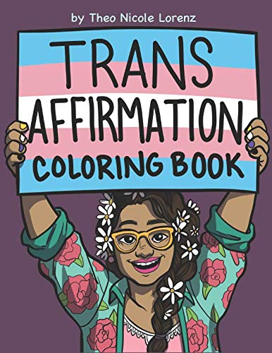 Trans Affirmation Coloring Book by Theo Nicole Lorenz