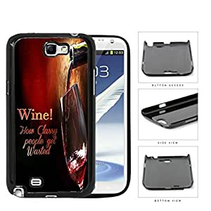 Wine! How Classy People Get Wasted Hard Plastic Snap On Cell Phone Case Samsung Galaxy Note 2 II N7100