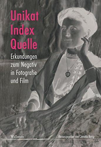 Unikat, Index, Quelle: Erkundungen zum Negativ in Fotografie und Film (Deutsches Museum. Abhandlungen und Berichte - Neue Folge 30) (German Edition)